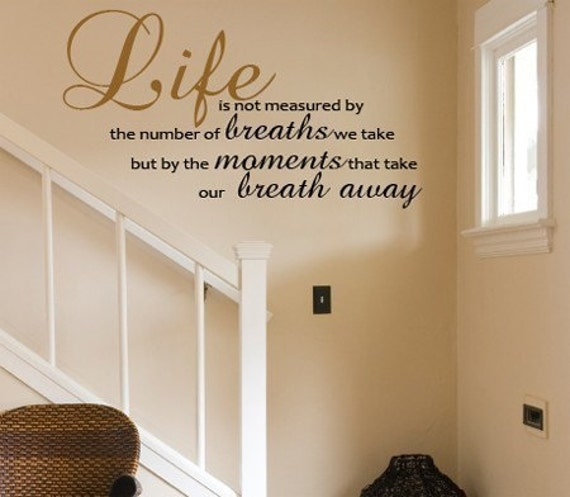WALL DECAL Life Is Not Measured by the Number of Breaths We Take But by the Moments that take Our Breath Away