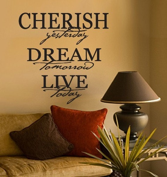 Wall Decal Cherish Yesterday Dream Tomorrow Live Today VINYL WALL ART Large