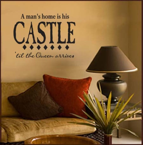 VINYL WALL DECAL A Man's Home is His Castle Til the Queen Arrives
