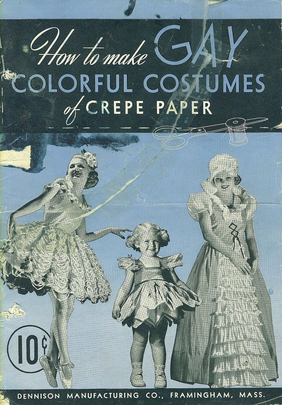 How to Make Gay Colorful Costumes of Crepe Paper - 1939 Booklet by Dennison
