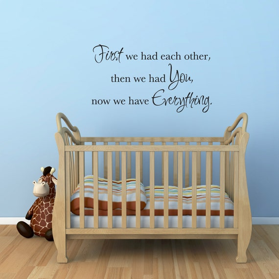 Nursery Wall Decal - First we had each other then we had you now we have everything - Wall Sticker - Large
