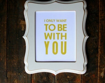 Mustard Yellow Letterpress Wall Art - I Only Want To Be With You - 8x10 Poster