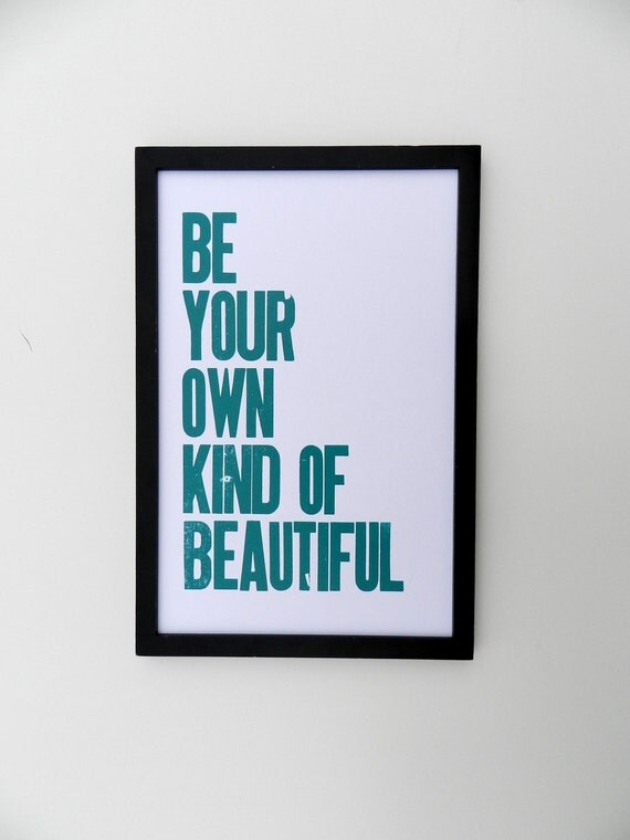 Turquoise Poster, Be Your Own Kind of Beautiful Letterpress Print 11x17