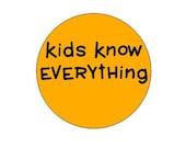 Kids Know Everything pinback button