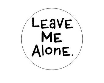 Leave me Alone pinback button