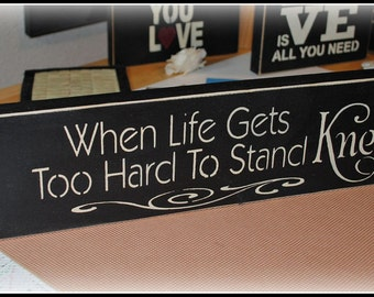 Wood sign - When Life Gets Too hard To Stand Kneel