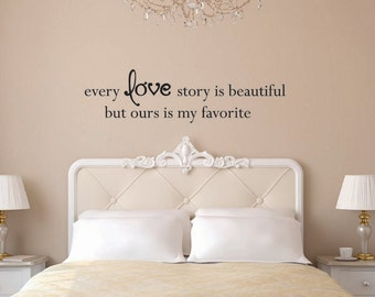 Every love story is beautiful, but ours is my favorite Vinyl Wall Decal - Love Vinyl Wall Decal - Love Wall Decal - Love Story Decal