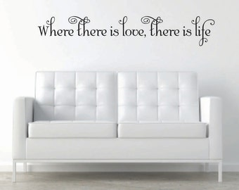Where there is love there is life Vinyl Wall Decal - Love Vinyl Wall Decal - Love Wall Decal - Life Vinyl Wall Decal