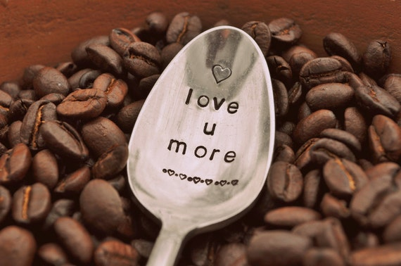 Love You More - Hand Stamped Vintage Coffee Spoon FOR (coffee) LOVERS