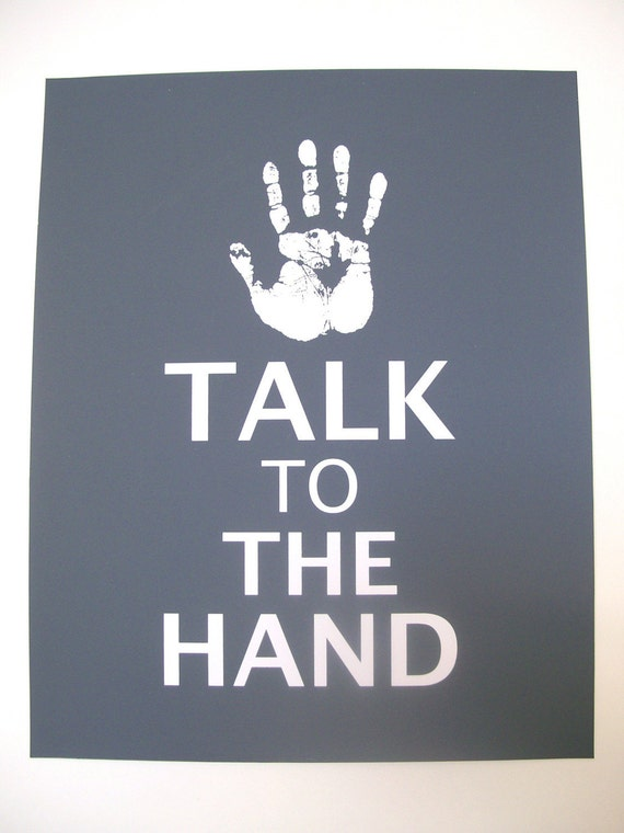 Talk To The Hand 16 x 20 inch screen print poster