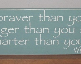 Winnie The Pooh Quote  You Are Braver Than You Believe ......Painted Sign You Pick Colors 6 x 24