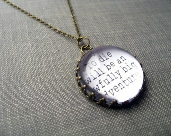 To Die Will Be an Awfully Big Adventure. Necklace.  (peter pan. magnifying pendant. book quote. fairytale jewelry. whimsical jewellery)