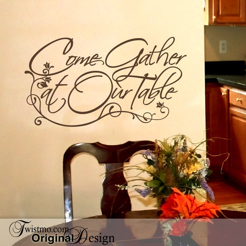 Vinyl wall decal come gather at our table wall words for for Dining room quote decals
