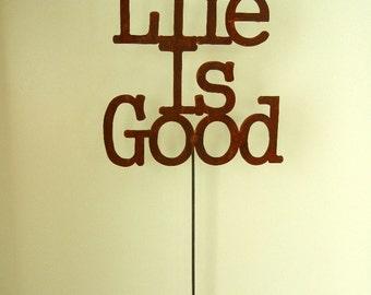 Life is Good, Metal Garden Stake