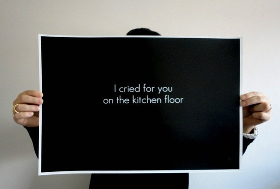 Poster Typography Print - Cried for your on the Kitchen Floor -11 x 14 inches