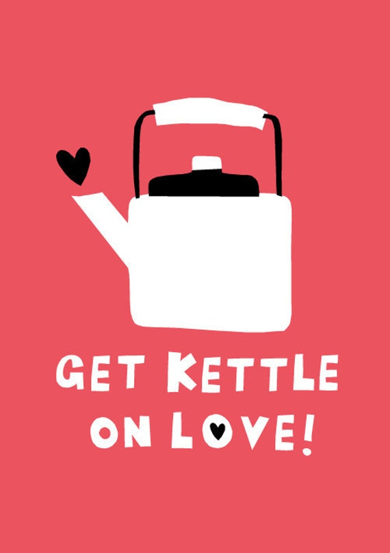 A3 Get Kettle on Love Print