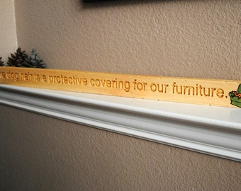 The dog hair is a protective covering for our furniture. - Carved Wood Sign - Reclaimed Wood, Hand Painted