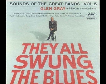 Glen Gray and the Casa Loma Orchestra - They All Swung the Blues - Sounds of the Great Bands Vol. 5, Vintage Vinyl Record Album Capitol LP