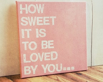 12X12 Canvas Sign - How Sweet It Is To Be Loved By You, Typography word art, Gift, Decoration, Pink and White