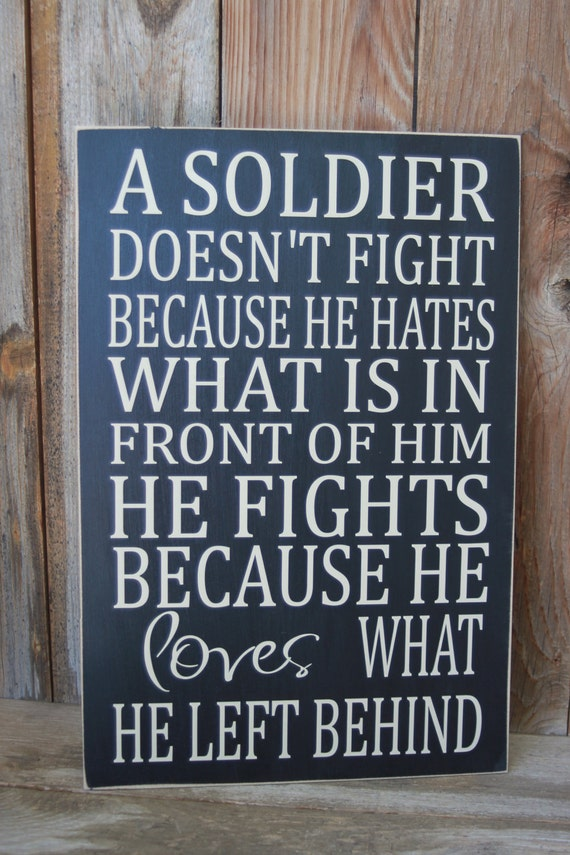 A Soldier doesn't fight because he hates what is in front of him, military patriotic sign vinyl lettering , army, navy marines, air force