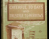 Cheerful To-days and Trustful To-morrows - Vintage Book