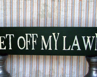 Get Off My Lawn - Wooden Sign