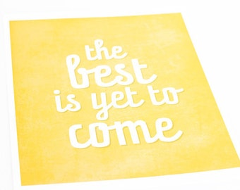 The Best is Yet to Come Inspirational Art Print / Typography Poster / Wall Art Quote / 8x10 / Choose your Color & Background