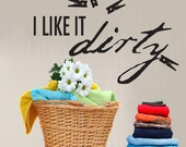 "I Like It Dirt Laundry Room Wall Decal Sticker Vinyl Art 6""h X 10""w"