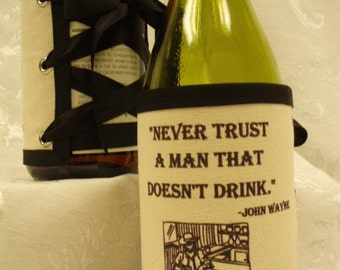 Never trust a man that doesn't drink.  Handmade adjustable fabric bottle wrap.