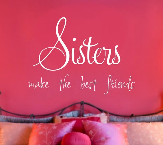 Sisters Saying Wall Decal Girls Shared Room Decor Sisters Quote Vinyl Lettering Sisters Make The Best Friends
