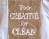 Funny Quote - Giclee Art Print - Too Creative for Clean - Humorous Poster - Typography
