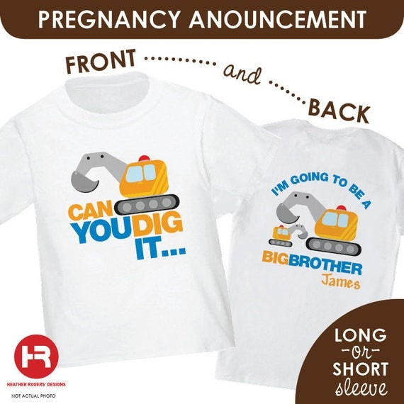Big Brother to be Shirt or bodysuit - Can You Dig It.. I'm Going To Be A Big Brother Shirt Surprise Pregnancy Announcement big brother gift