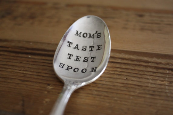 Hand Stamped Spoon: Mom's Taste Test Spoon. Mother's Gift, For Mom's who cook. Design by ForSuchATimeDesigns