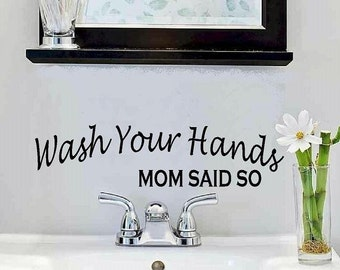 vinyl wall decal quote Wash your hands mom said so bathroom