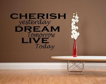 Cherish yesterday Dream tomorrow Live today wall decal  WD quote
