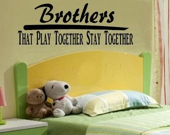 vinyl wall decal quote Brothers that play together stay together