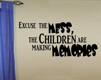 vinyl wall decal quote Excuse the mess the children are making memories