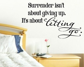 vinyl wall decal quote Surrender isn't about giving up. It's about letting go