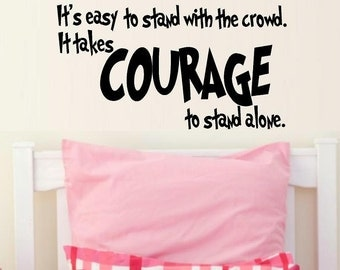 wall decal kids It's easy to stand with the crowd. It takes courage to stand alone wall decal for boys wall decal for girls home decor quote