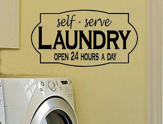 wall decal Self Serve Laundry open 24 hour laundry room decal laundry room decor funny decal laundry funny humor decal home decor wall decor