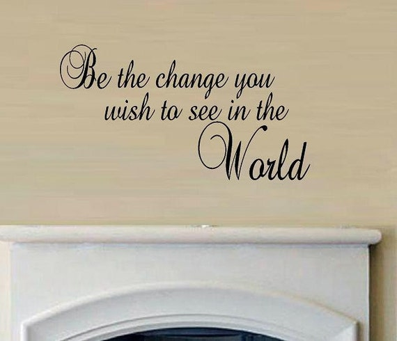 vinyl wall decal quote Be the change you wish to see in the world
