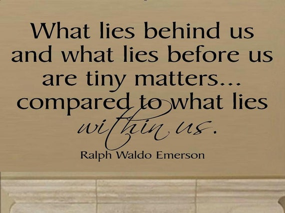 vinyl wall decal quote What lies behind us and what lies before us are tiny matters... compared to what lies within us