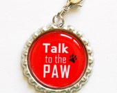 Talk to the paw, Dog zipper pull, zipper pull, purse charm, Dog Lover, Red, dog charm, Bottlecap charm (1057)