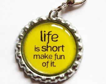 Funny zipper pull, life is short, zipper pull, purse charm, Humor, life (927)