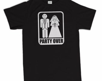 Party Over T-Shirt Funny Wedding Groom Bachelor Party Gag Gift Tee Shirt Tshirt Mens S-3XL Great Gift Idea
