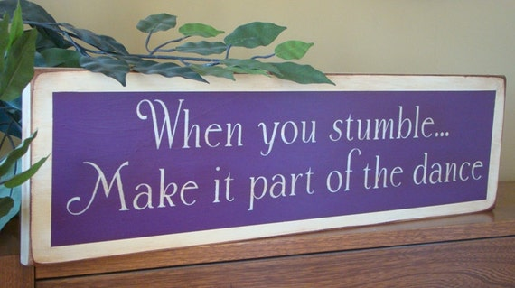 When you stumble, make it part of the dance primitive sign