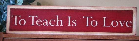 To Teach Is To Love Primitive Wooden Teacher Sign