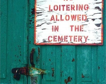 Photograph door and sign  turquoise teal rust door lock sign and message NO LOITERING  cemetery abstract funny wall decor