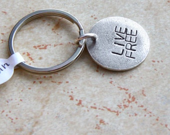Live Free . Antiqued Silver Charm Keychain . Medium Disc. Gold and Copper available. Customize your message.photo example Freedom, Live Well