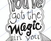 Home Decor - Illustration inspiration - You've Got the Magic in You, Ink, Black and white